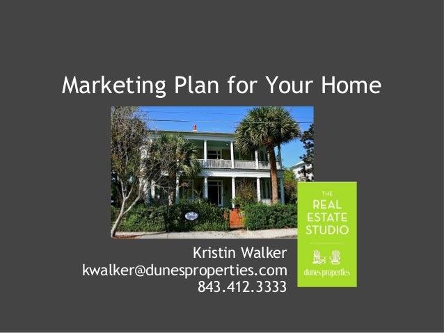 Marketing Plan for Your Home Kristin Walker kwalker@dunesproperties.com 843.412.3333