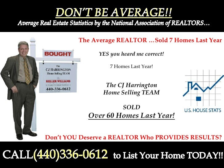 DON'T BE AVERAGE!!<br />Average Real Estate Statistics by the National Association of REALTORS…<br />The Average REALTOR …...