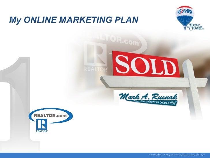 My ONLINE MARKETING PLAN ©2010 REALTOR.com ®   All rights reserved. rdc_listing presentation_full_011510_v2