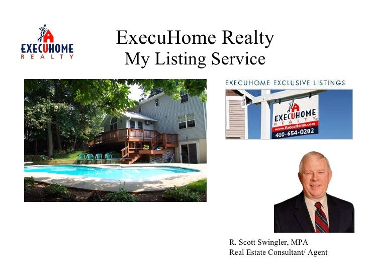 ExecuHome Realty My Listing Service R. Scott Swingler, MPA Real Estate Consultant/ Agent