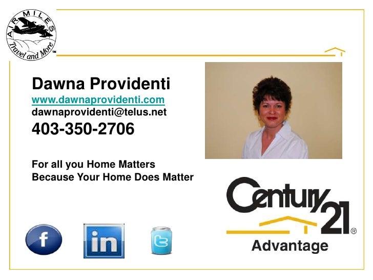 DawnaProvidenti<br />www.dawnaprovidenti.com<br />dawnaprovidenti@telus.net<br />403-350-2706<br />For all you Home Matter...