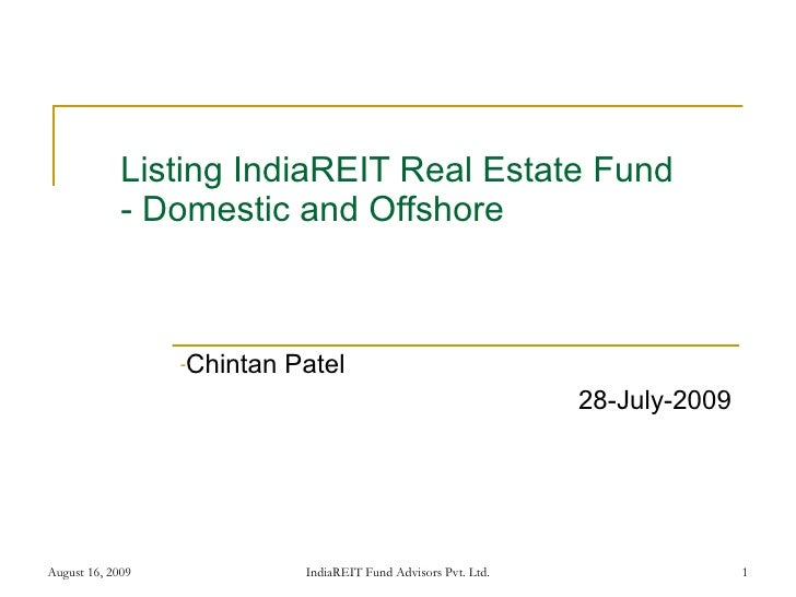 Listing IndiaREIT Real Estate Fund - Domestic and Offshore <ul><li>Chintan Patel </li></ul><ul><li>28-July-2009 </li></ul>...