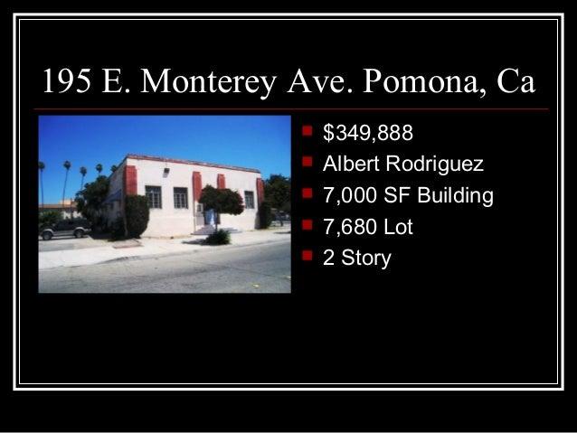 195 E. Monterey Ave. Pomona, Ca                   $349,888                   Albert Rodriguez                   7,000 S...