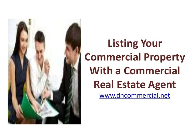 Listing Your Commercial Property With a Commercial Real Estate Agent www.dncommercial.net