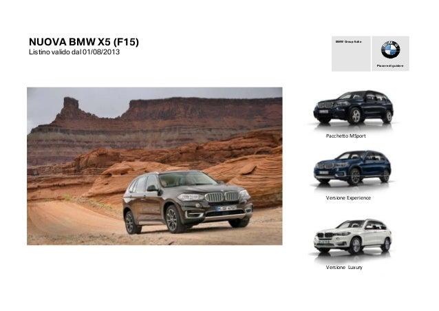 NUOVA BMW X5 (F15) Listino valido dal 01/08/2013 Piacere di guidare BMW Group Italia Pacchetto MSport Versione Experience ...