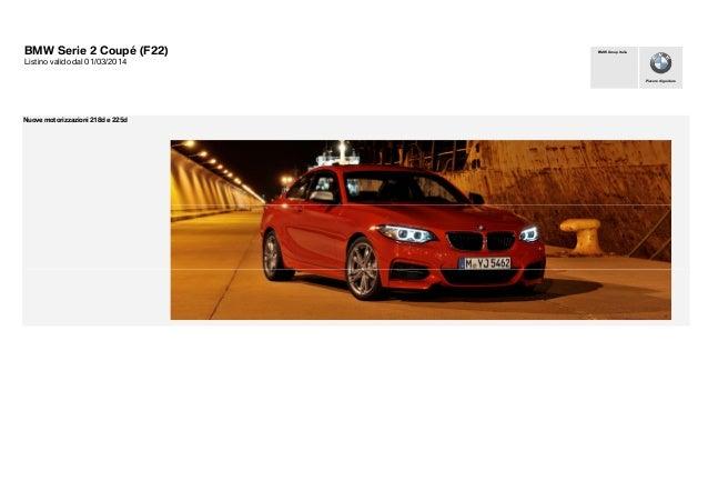 BMW Serie 2 Coupé (F22) Listino valido dal 01/03/2014 Nuove motorizzazioni 218d e 225d Piacere di guidare BMW Group Italia