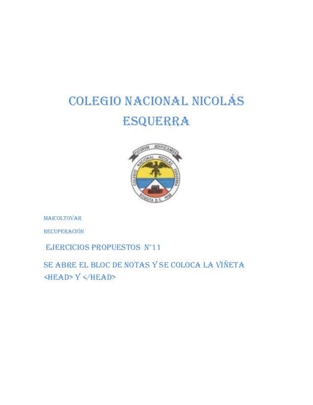 Colegio nacional Nicolás Esquerra  Maicoltovar Recuperación  Ejercicios propuestos n°11 Se abre el bloc de notas y se colo...