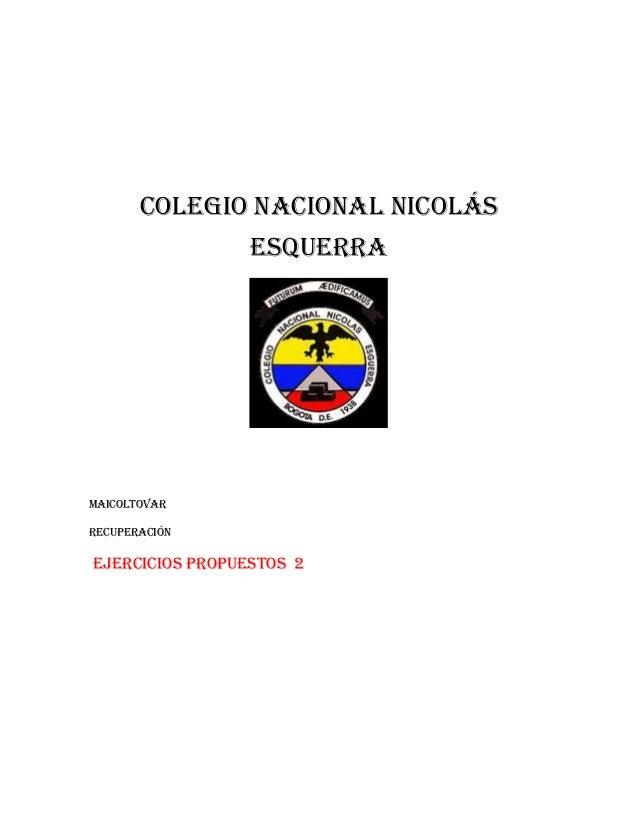 Colegio nacional Nicolás Esquerra  Maicoltovar Recuperación  Ejercicios propuestos 2
