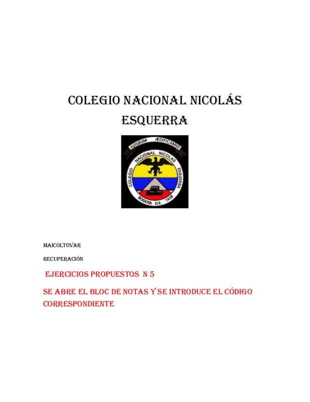 Colegio nacional Nicolás Esquerra  Maicoltovar Recuperación  Ejercicios propuestos n 5 Se abre el bloc de notas y se intro...