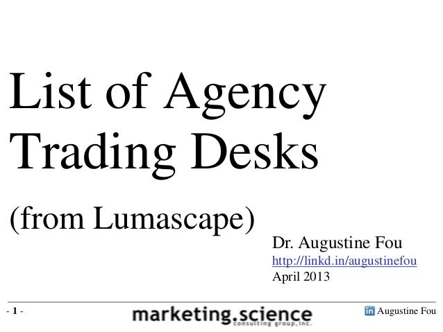 Augustine Fou- 1 -Dr. Augustine Fouhttp://linkd.in/augustinefouApril 2013List of AgencyTrading Desks(from Lumascape)