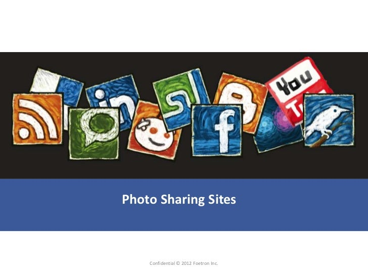 Photo Sharing Sites    Confidential © 2012 Foetron Inc.