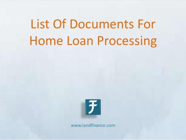 List Of Documents ForHome Loan Processing      www.iandfinance.com
