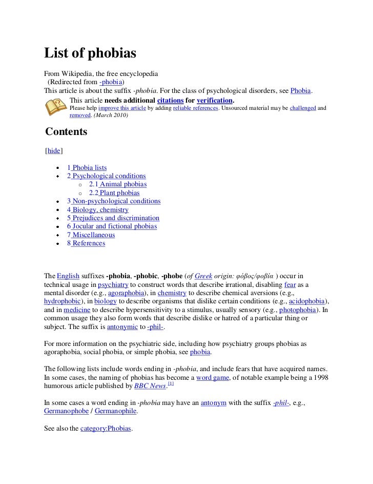List of phobiasFrom Wikipedia, the free encyclopedia (Redirected from -phobia)This article is about the suffix -phobia. Fo...
