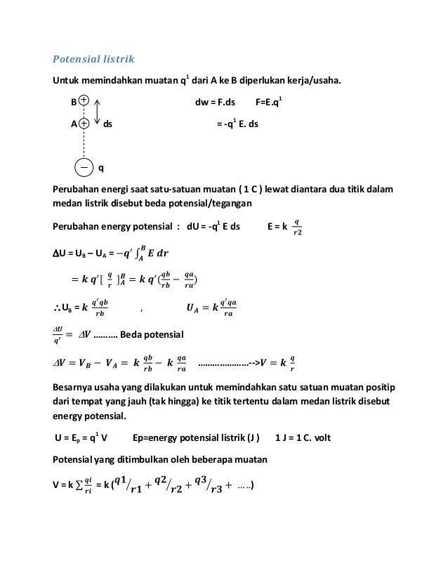 Potensial listrikUntuk memindahkan muatan q1dari A ke B diperlukan kerja/usaha.B dw = F.ds F=E.q1A ds = -q1E. dsqPerubahan...