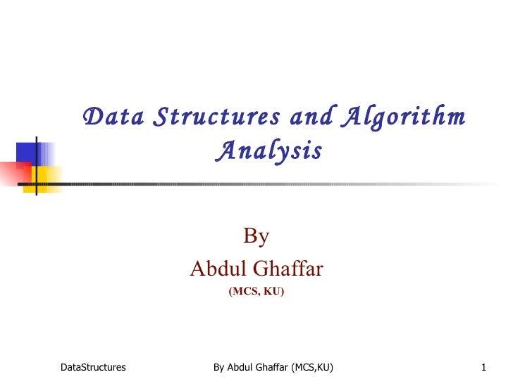 Data Structures and Algorithm Analysis  By Abdul Ghaffar (MCS, KU)