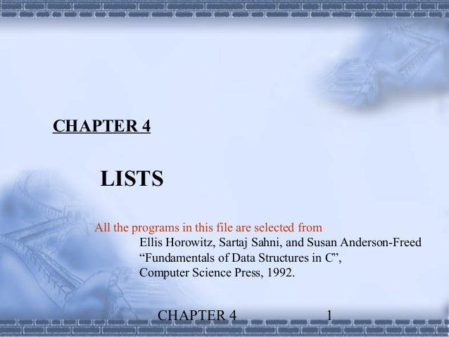 CHAPTER 4    LISTS   All the programs in this file are selected from            Ellis Horowitz, Sartaj Sahni, and Susan An...