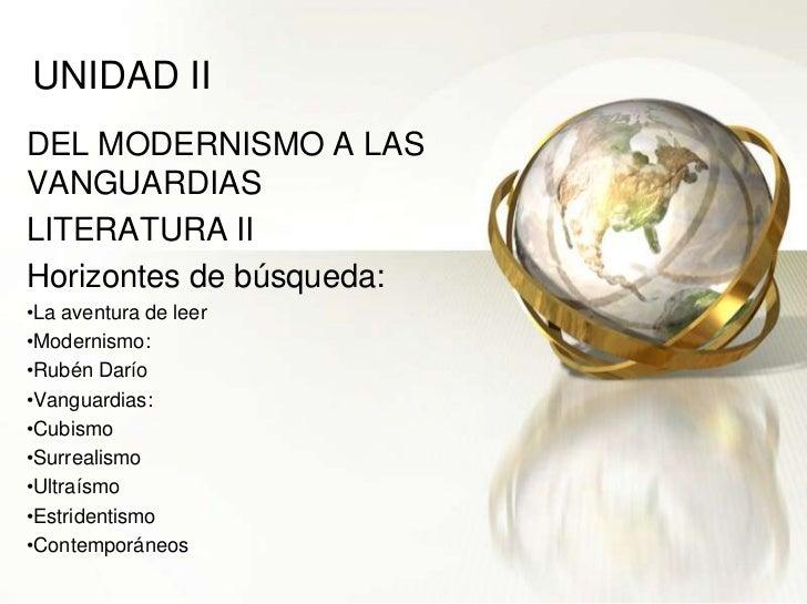 UNIDAD II<br />DEL MODERNISMO A LAS VANGUARDIAS<br />LITERATURA II<br />Horizontes de búsqueda:<br /><ul><li>La aventura d...