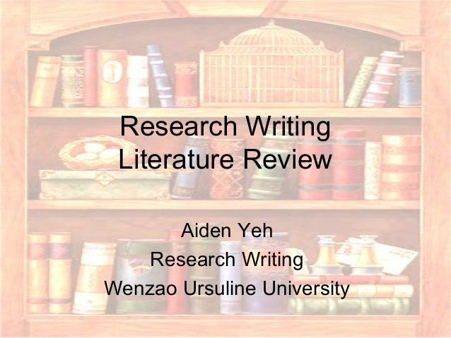 Research Writing Literature Review Aiden Yeh Research Writing Wenzao Ursuline University