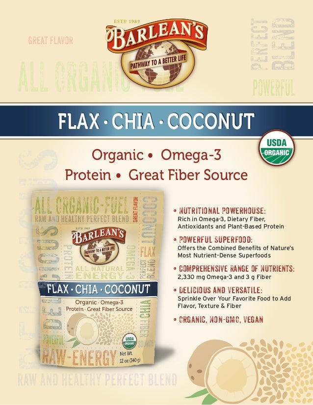 FLAX • CHIA • COCONUTFLAX • CHIA • COCONUTFLAX • CHIA • COCONUT Organic • Omega-3 Protein • Great Fiber Source • Nutrition...