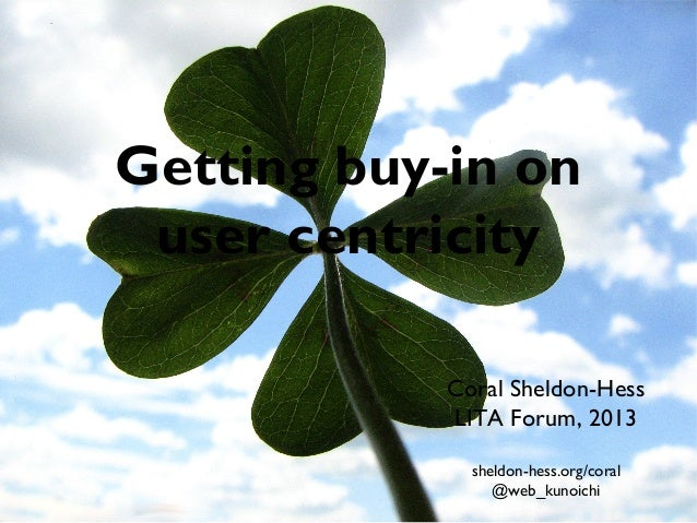 Getting buy-in on user centricity - LITA Forum 2013