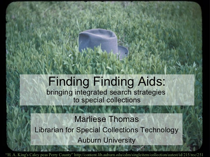 Finding Finding Aids: bringing integrated search strategies  to special collections Marliese Thomas Librarian for Special ...
