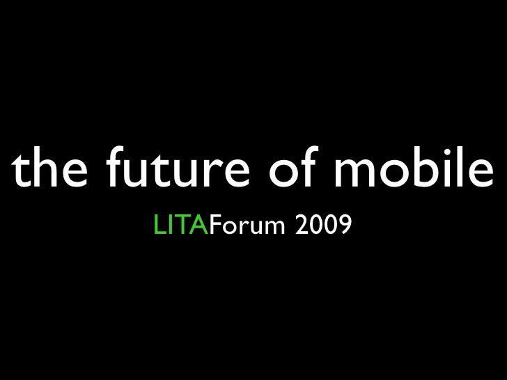 the future of mobile      LITAForum 2009