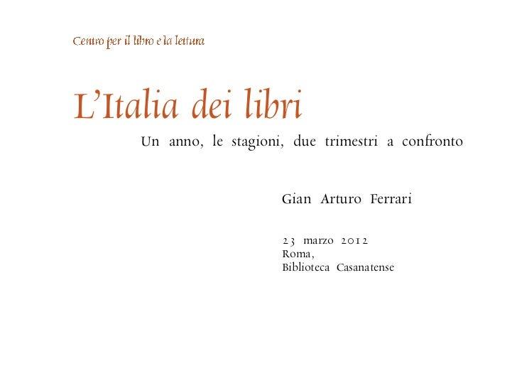 L'Italia dei libri     Un anno, le stagioni, due trimestri a confronto                         Gian Arturo Ferrari        ...
