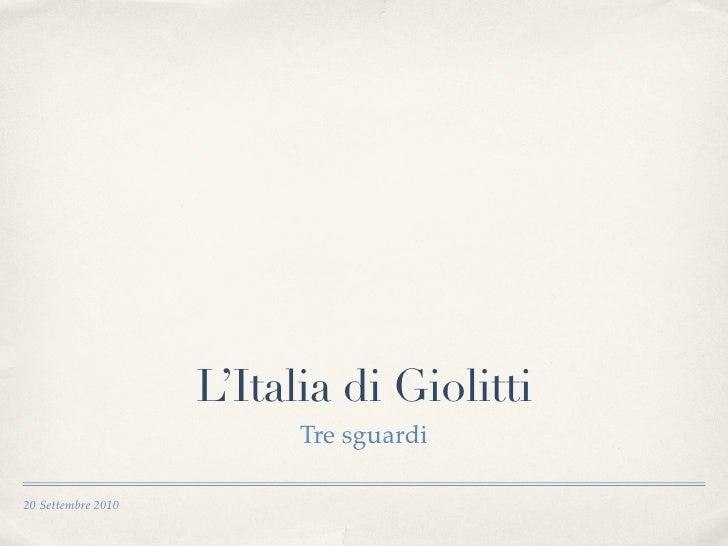 L'Italia di Giolitti                           Tre sguardi  20 Settembre 2010