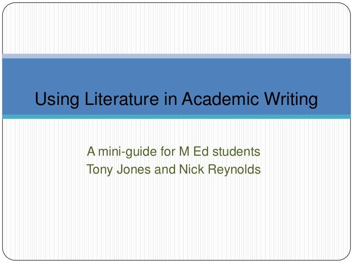 Using Literature in Academic Writing      A mini-guide for M Ed students      Tony Jones and Nick Reynolds
