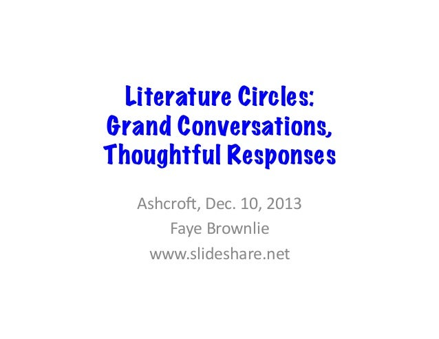 Literature Circles: Grand Conversations, Thoughtful Responses Ashcro',  Dec.  10,  2013   Faye  Brownlie   www...