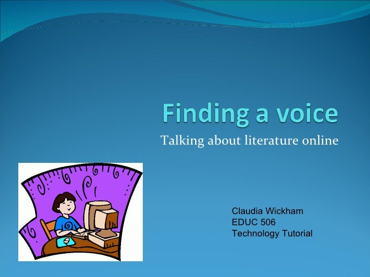 Talking about literature online Claudia Wickham EDUC 506 Technology Tutorial