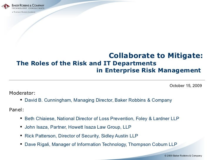 Collaborate to Mitigate: The Roles of the Risk and IT Departments  in Enterprise Risk Management   <ul><li>Moderator:  </l...