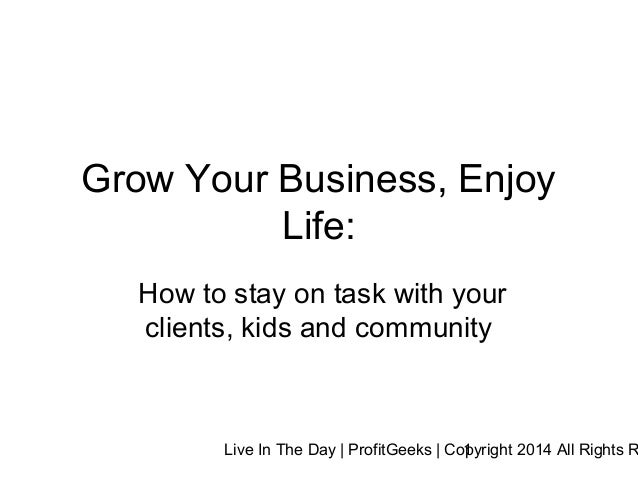 Live In The Day | ProfitGeeks | Copyright 2014 All Rights R1 Grow Your Business, Enjoy Life: How to stay on task with your...