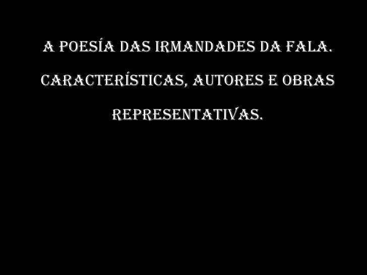 A poesía das Irmandades da Fala. Características, autores e obras representativas.