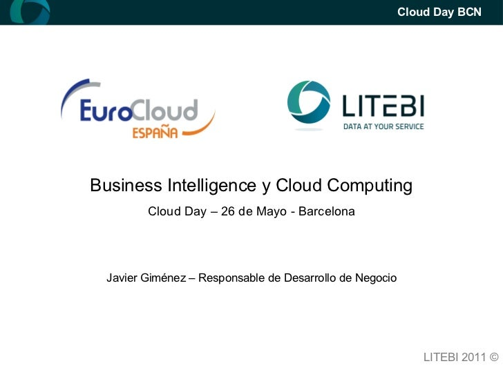Cloud Day BCNBusiness Intelligence y Cloud Computing        Cloud Day – 26 de Mayo - Barcelona Javier Giménez – Responsabl...