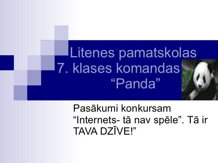 """Litenes pamatskolas   7. klases komandas    """"Panda"""" Pasākumi konkursam """"Internets- tā nav spēle"""". Tā ir TAVA DZĪVE!"""""""