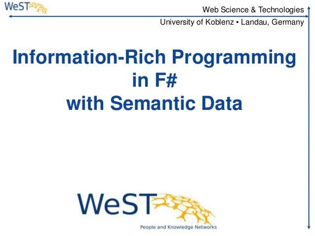 Web Science & Technologies  University of Koblenz ▪ Landau, Germany  Information-Rich Programming in F# with Semantic Data