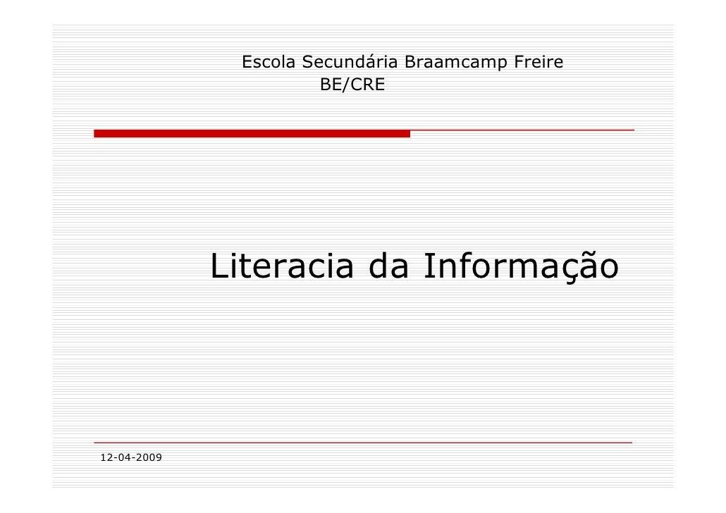 Escola Secundária Braamcamp Freire                        BE/CRE                  Literacia da Informação     12-04-2009