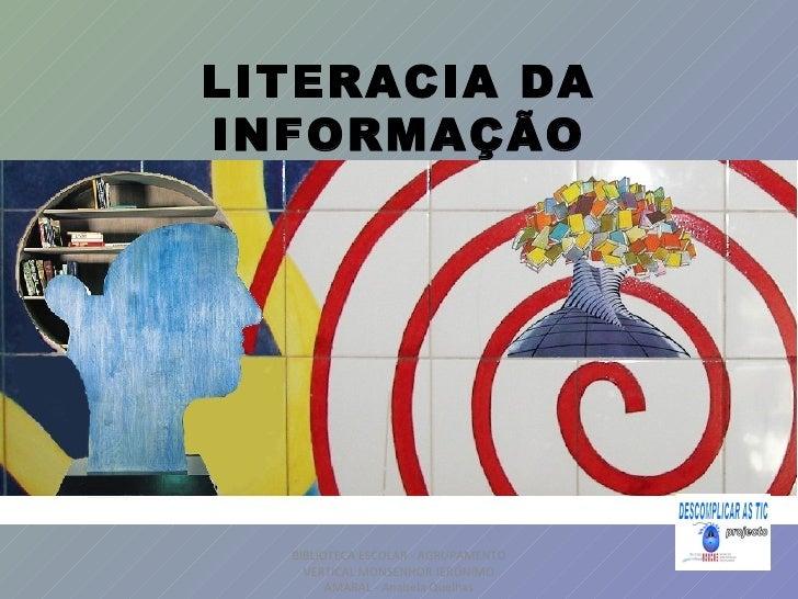 LITERACIA DAINFORMAÇÃO  BIBLIOTECA ESCOLAR - AGRUPAMENTO    VERTICAL MONSENHOR JERÓNIMO        AMARAL - Anabela Quelhas