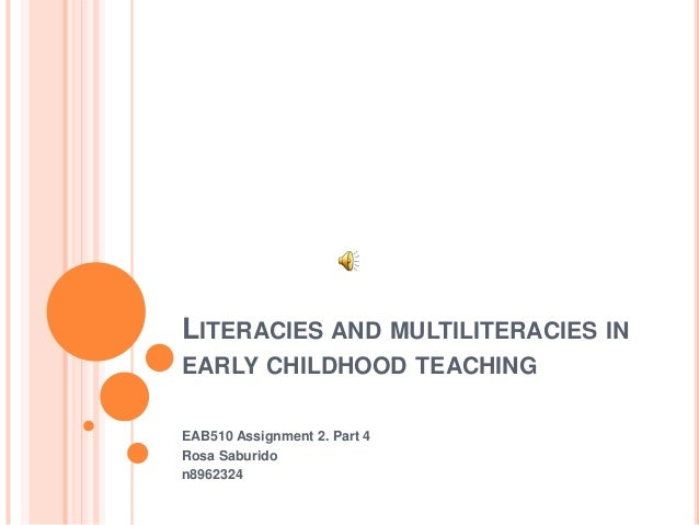 LITERACIES AND MULTILITERACIES IN EARLY CHILDHOOD TEACHING EAB510 Assignment 2. Part 4 Rosa Saburido n8962324