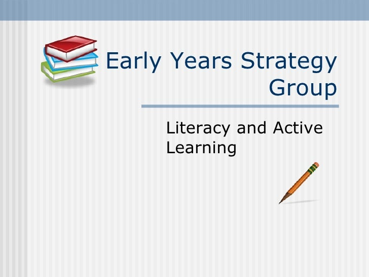 Early Years Strategy Group Literacy and Active Learning