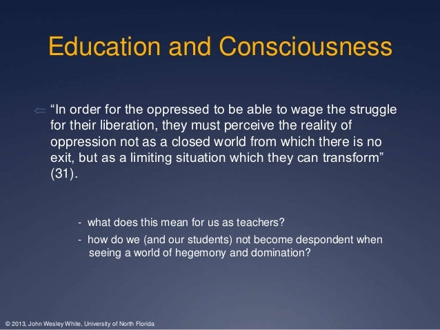 education and liberation of the oppressed From a pedagogy for liberation  for his ideas on literacy and education  view could and would dedicate themselves to the liberation of the oppressed.