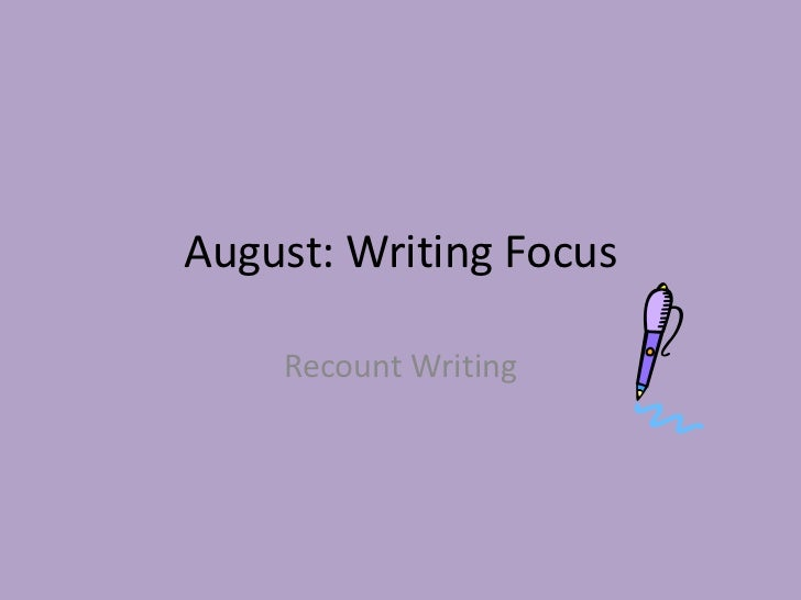 August: Writing Focus    Recount Writing