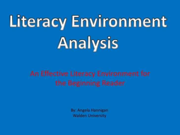 An Effective Literacy Environment for        the Beginning Reader            By: Angela Hannigan             Walden Univer...