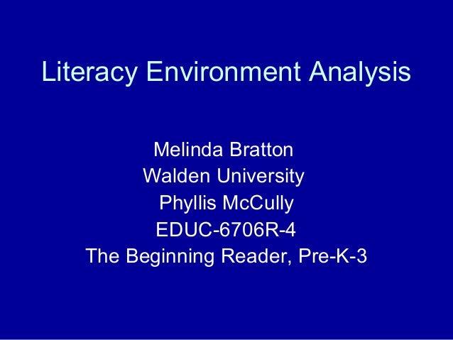 Literacy Environment Analysis Melinda Bratton Walden University Phyllis McCully EDUC-6706R-4 The Beginning Reader, Pre-K-3