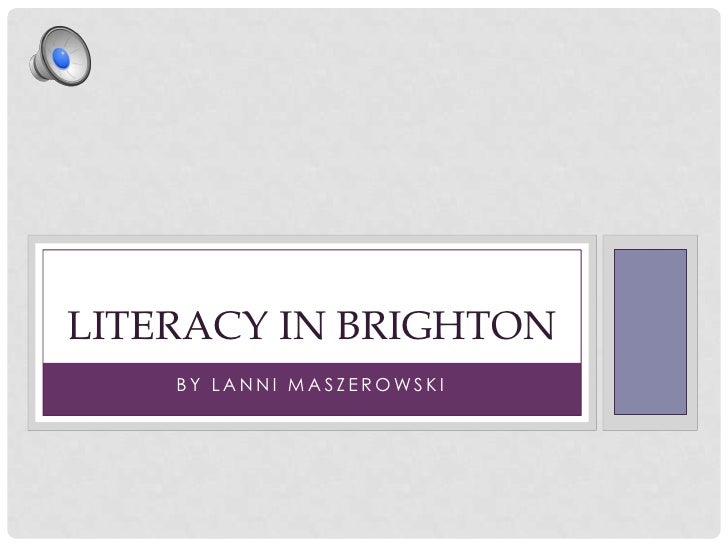 By Lanni Maszerowski<br />Literacy in Brighton<br />