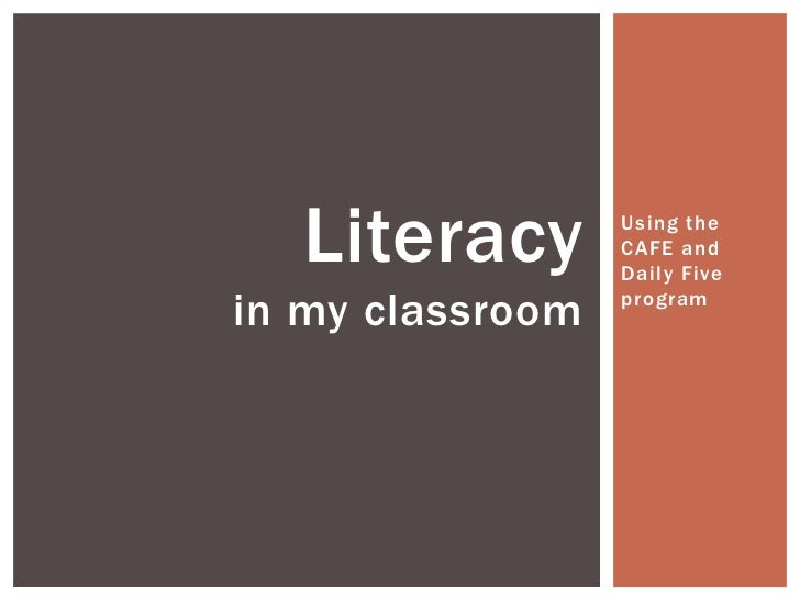Literacy        Using the                  CAFE and                  Daily Fivein my classroom   program