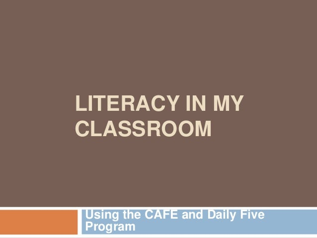 LITERACY IN MYCLASSROOMUsing the CAFE and Daily FiveProgram