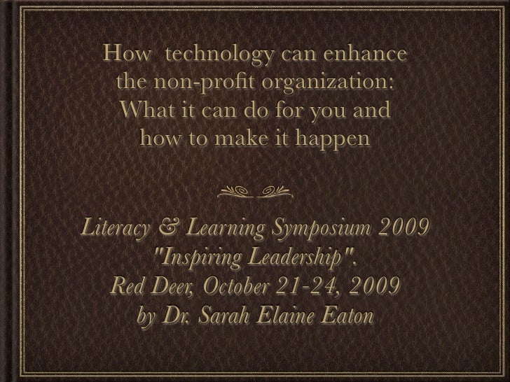 How  technology can enhance the non-profit organization: What it can do for you and how to make it happen