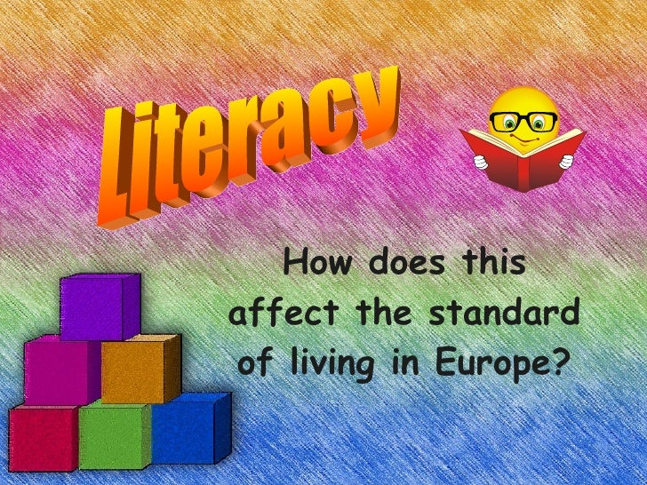 How does this affect the standard of living in Europe? Literacy